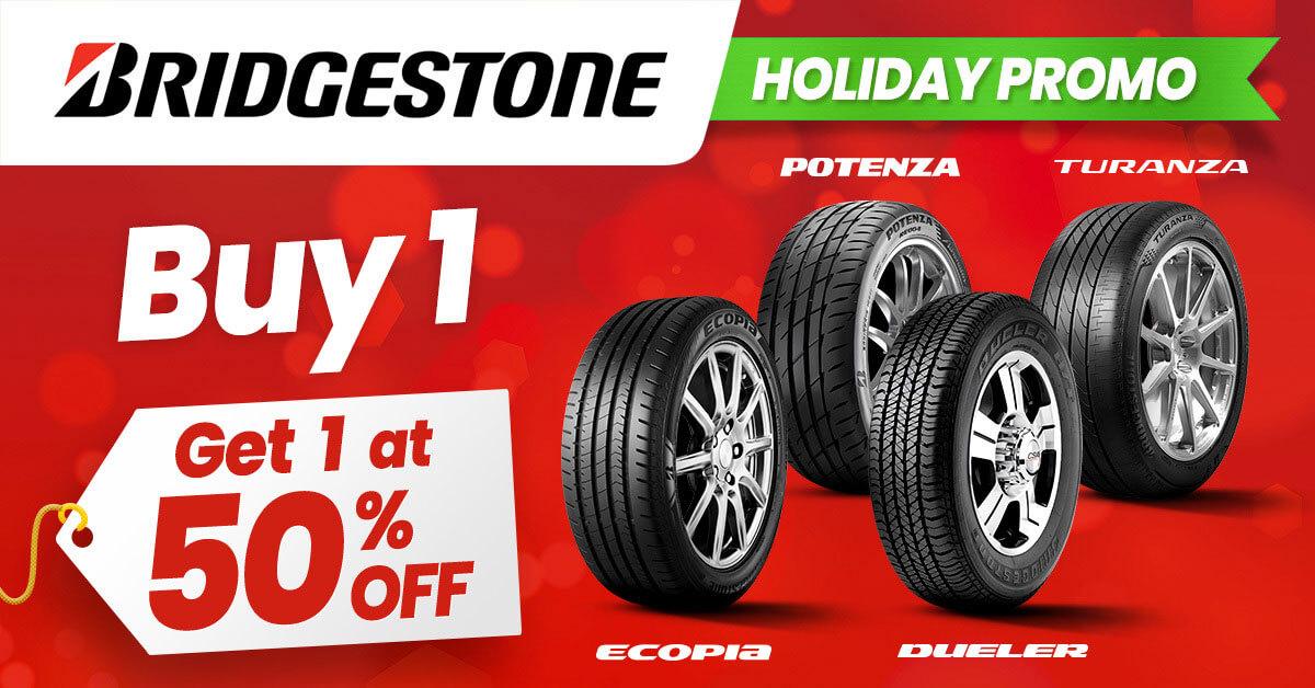 Bridgestone Holiday Promo   Get 1 at 50% off